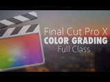 Final Cut Pro X - Color Grading a Film Tutorial (FULL CLASS)