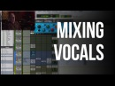 Mixing Vocals - Into The Lair #118