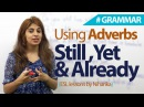 Adverbs those often cause difficulty - still, yet, and already. - English Grammar lesson