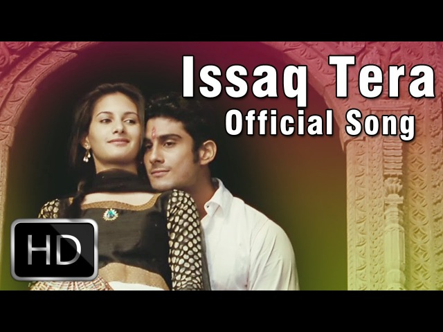 Issaq Tera Official Song Video 2013 ISSAQ Prateik Amyra Dastur Mohit Chauhan Exclusive