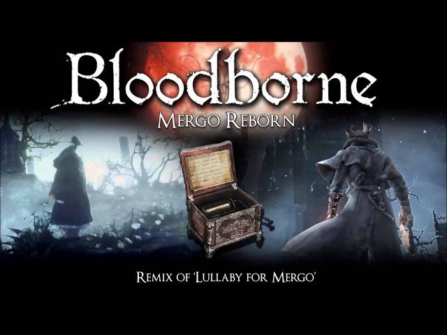 Bloodborne Lullaby for Mergo Remix Mergo Reborn