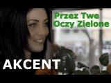 Akcent - Przez Twe Oczy Zielone
