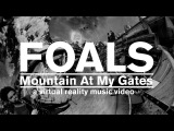 FOALS - Mountain At My Gates Official Music Video (GoPro Spherical)