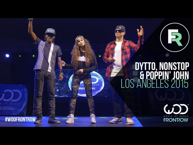 Nonstop, Dytto, Poppin John | FRONTROW | World of Dance Los Angeles 2015 | WODLA15