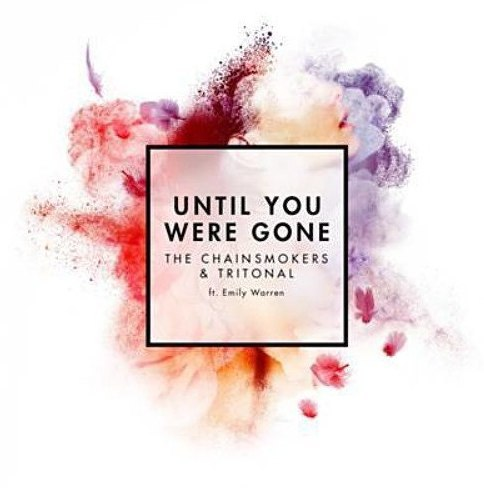 The Chainsmokers & Tritonal feat. Emily Warren  – Until You Were Gone (Original Mix)