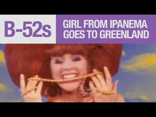 The B-52s - Girl From Ipanema Goes To Greenland (Official Music Video)