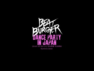 BEAT BURGER_DANCE PARTY in JAPAN@TSUTAYA O-EAST(16.03.22) PR VIDEO