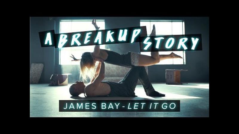 James Bay - Let It Go - Dance | A Breakup Story DanceOnJamesBay