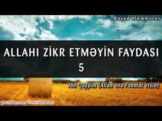 Allahı zikr etməyin faydası - 5 (İbn Qayyim) / Rəşad Hümbətov