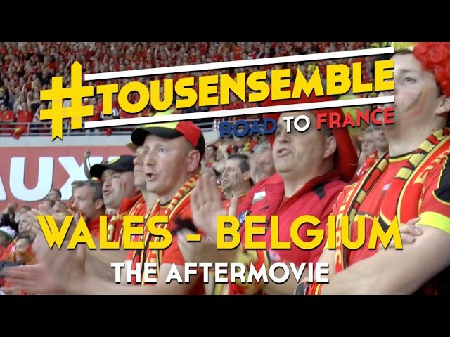 TousEnsemble: Wales - Belgium, the after movie