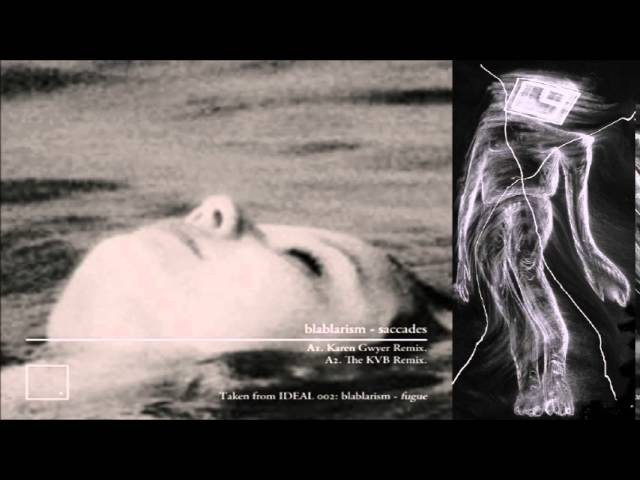 Blablarism — Saccades (Karen Gwyer Rmx) [New Ideals]