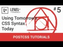 5 Using Tomorrow's CSS Syntax Today PostCSS Tutorials