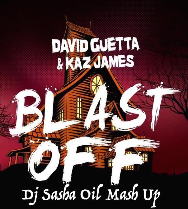 David Guetta & Kaz James & DNK - Blast Off (Dj Sasha OiL Mash Up)[2015]