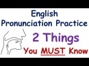English Pronunciation Practice 2 Things You MUST Know