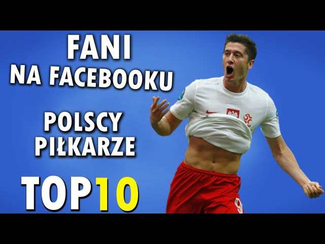 Fani na facebooku - polscy piłkarze TOP 10