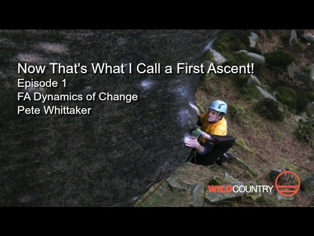 Now Thats What I Call a First Ascent - EP1 - Dynamics of Change E9 - Pete Whitaker