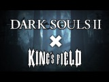 Dark Souls 2 x King's Field 4
