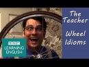 Wheel idioms The Teacher
