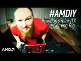 #AMDiy -  Mini-ITX Gaming Rig