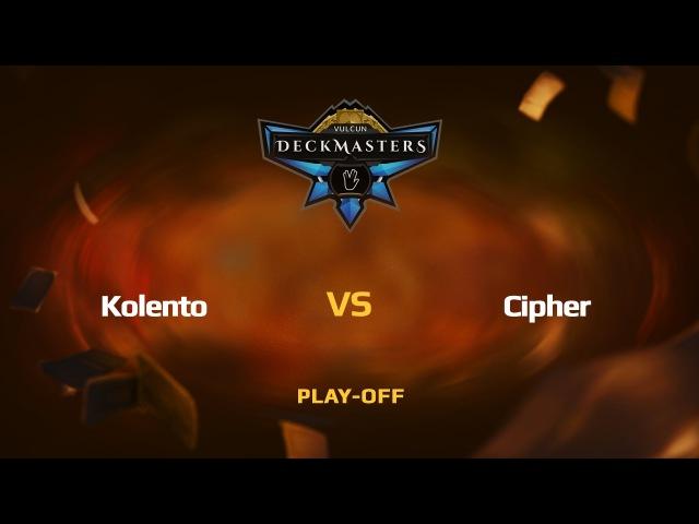 RU Kolento vs Cipher Vulcun Deckmasters Play off