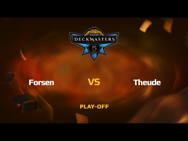 RU Forsen vs Theude Vulcun Deckmasters Play off