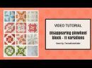Disappearing pinwheel quilting block tutorial - 11 variations