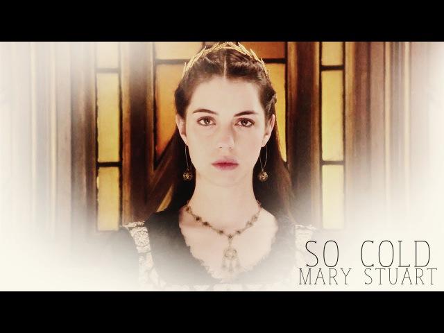 Mary Stuart | So Cold