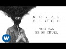 Royal Blood - You Can Be So Cruel [Official Audio]