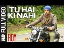 'Tu Hai Ki Nahi' FULL VIDEO Song Roy Ankit Tiwari Ranbir Kapoor Jacqueline Fernandez Tseries