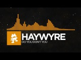 House - Haywyre - Do You Don't You Monstercat LP Release
