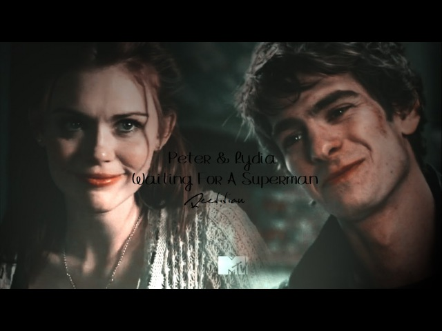 ● Peter Parker Lydia Martin || Waiting For A Superman