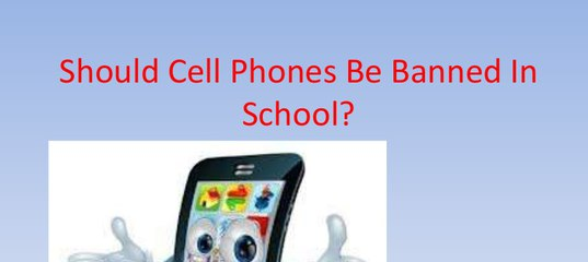 cell phones should be banned in schools The total ban of cell phones in schools is not necessary at all times although cell phones are not always used for the right reasons, not everyone should be punished for the foolishness of others due to bomb threats and drug dealing done by other students cell phones are banned from schools, which can put the rest of the school in danger.