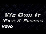 2 Chainz &amp Wiz Khalifa - We Own It (Fast &amp Furious) (Official Lyric Video)
