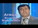 Bahodir Mamajonov - Ayriliq | Баходир Мамажонов - Айрилик