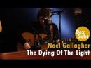 Noel Gallagher - The Dying Of The Light [HD] - Legendado • [BR | 2015 | Acoustic Radio]