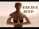 BIKINI YOGA WORKOUT SUPER FLEXIBILITY STRETCHING BEACH BODY