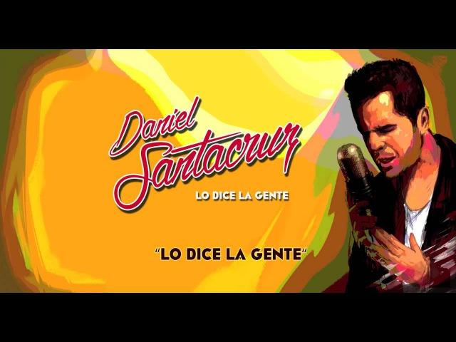 Daniel Santacruz Lo Dice La Gente Audio