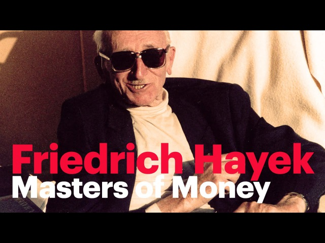 Masters of Money | Фридрих Август фон Хайек