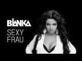 БЬЯНКА - SEXY FRAU