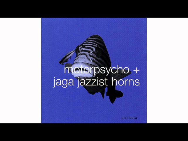 Motorpsycho Jaga Jazzist Horns - Theme De Yoyo - In The Fishtank 10