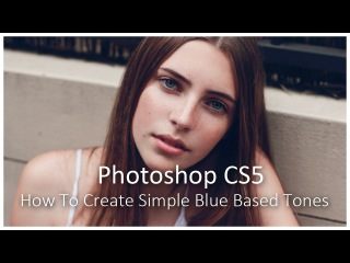 Photoshop CS5 How To Create Simple Blue Based Tones