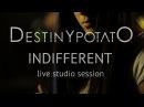 Destiny Potato Indifferent Live Studio Session