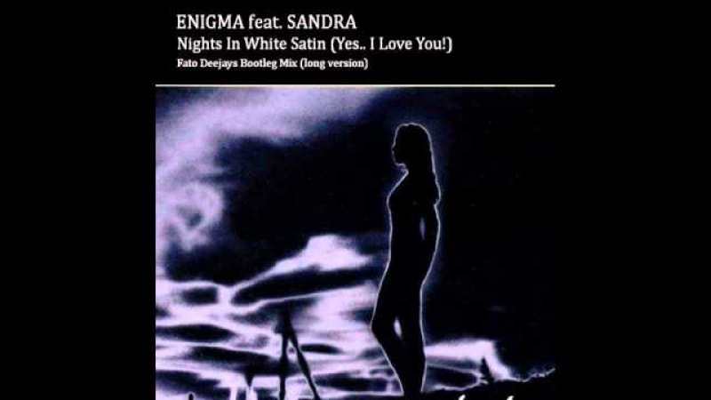 ENIGMA feat. SANDRA - Nights In White Satin (Fato DJS Long Mix)