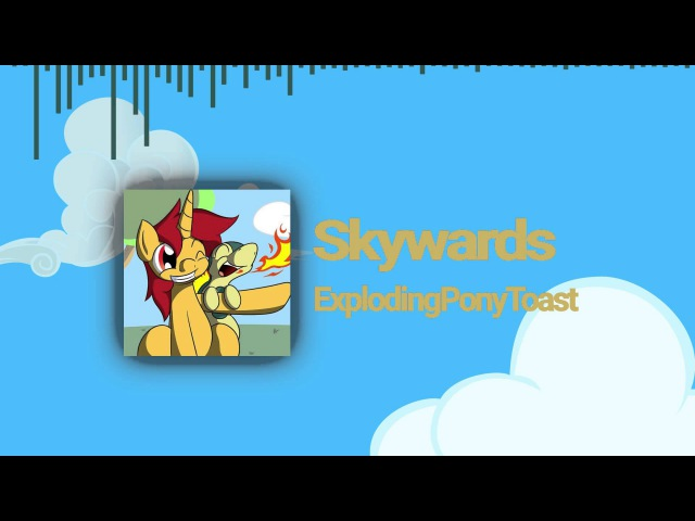 ExplodingPonyToast - Skywards [Celestial Planes Release]