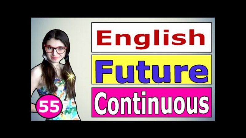 Английский FUTURE CONTINUOUS БУДУЩЕЕ ДЛИТЕЛЬНОЕ Ирина ШИ