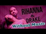 Rihanna &amp Drake - Without Music - Work - SHREDS