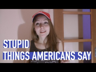 Stupid things Americans say