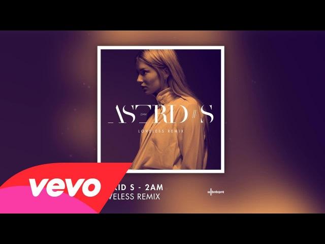 Astrid S - 2AM (Loveless Remix)
