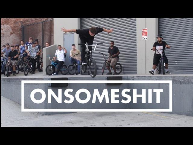 BMX - HUGE ONSOMESHIT LA STREET JAM