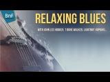 Relaxing Blues with John Lee Hooker, T Bone Walker...
